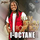 Play & Download Nuh Dream Bout Boy by I-Octane | Napster