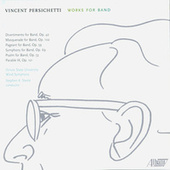 Vincent Persichetti: Works for Band by Illinois State University Wind Symphony