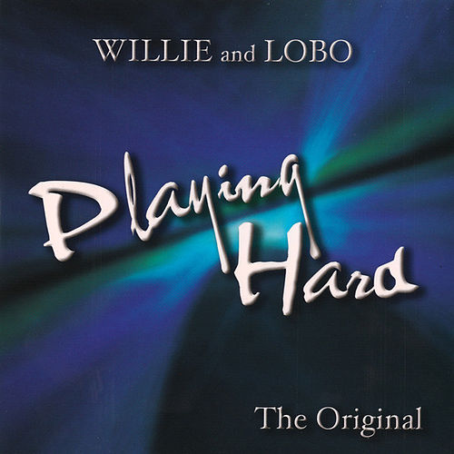 Play & Download Playing Hard by Willie And Lobo | Napster