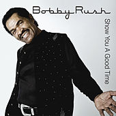 Play & Download Show You a Good Time by Bobby Rush | Napster
