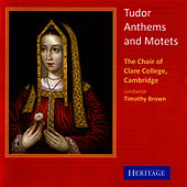 Tudor Anthems and Motets by Choir of Clare College, Cambridge
