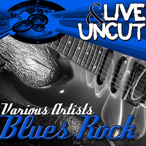 Play & Download Live And Uncut - Blues Rock by Various Artists | Napster
