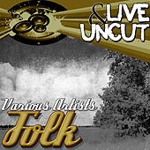 Live And Uncut - Folk by Various Artists