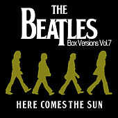 Play & Download The Beatles Box Versions Vol.07 - Here Comes The Sun by Various Artists | Napster