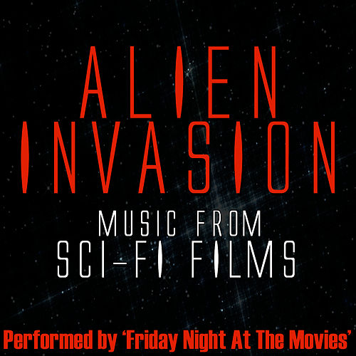 Alien Invasion - Music From: Sci-fi Films by Friday Night At The Movies