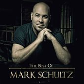 Play & Download The Best Of Mark Schultz by Mark Schultz | Napster
