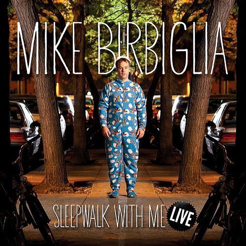 Play & Download Sleepwalk With Me Live by Mike Birbiglia | Napster