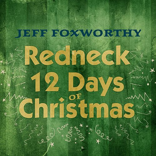 Play & Download Redneck 12 Days of Christmas by Jeff Foxworthy | Napster