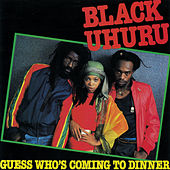 Play & Download Guess Who's Coming to Dinner by Black Uhuru | Napster