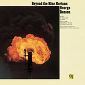 Play & Download Beyond the Blue Horizon (CTI Records 40th Anniversary Edition - Original recording remastered) by George Benson | Napster