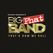 That's How We Roll by Gordon Goodwin's Big Phat Band