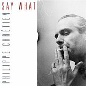 Say What by Philippe Chrétien