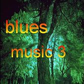 Play & Download Blues Music 3 by Various Artists | Napster