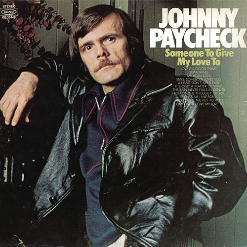 Someone To Give My Love To by Johnny Paycheck