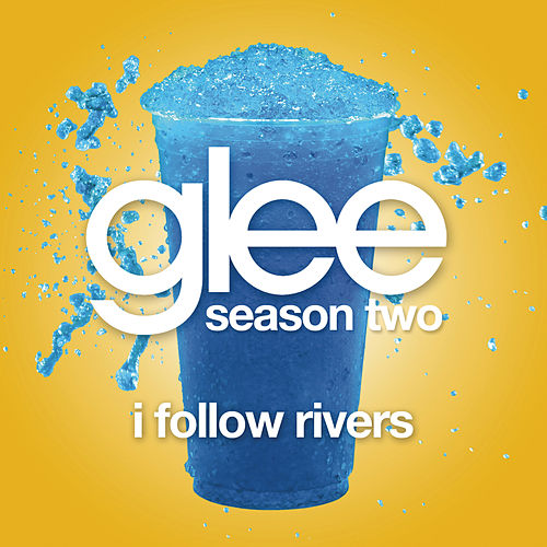 Play & Download I Follow Rivers (Glee Cast Version) by Glee Cast | Napster