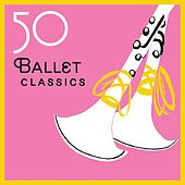 Play & Download 50 Ballet Classics by Various Artists | Napster