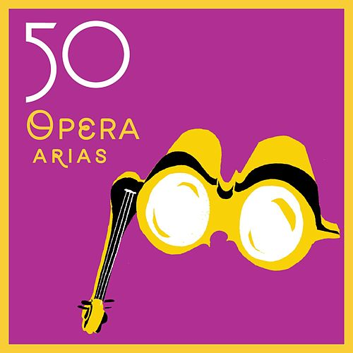 Play & Download 50 Opera Arias by Various Artists | Napster