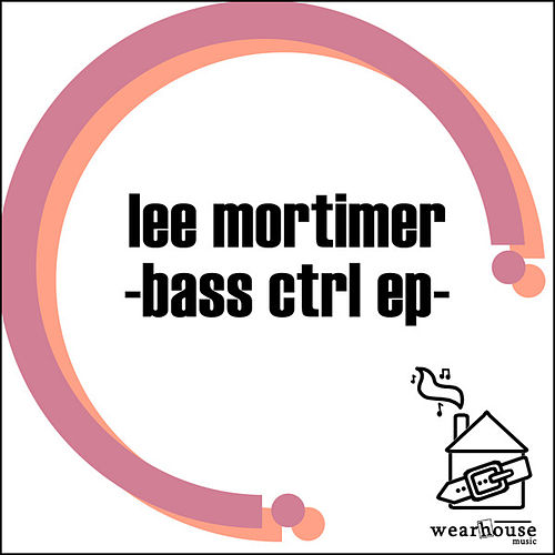 Play & Download Bass CTRL EP by Lee Mortimer | Napster