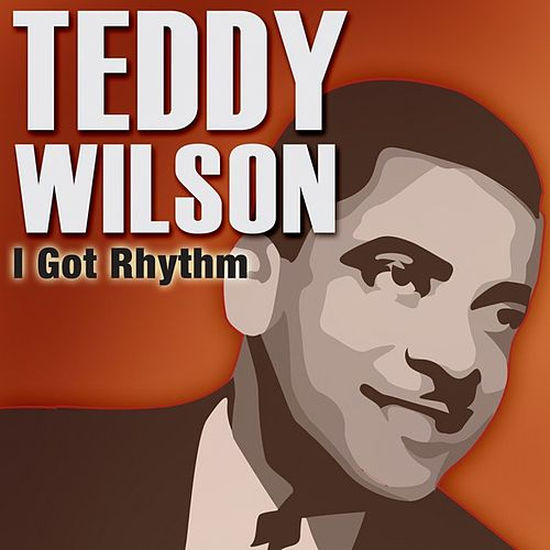 I Got Rhythm by Teddy Wilson