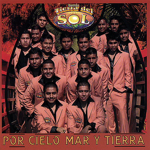 Play & Download Por Cielo, Mar Y Tierra by Banda Tierra Del Sol | Napster