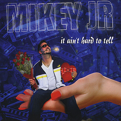 It Ain't Hard To Tell by Mikey Junior