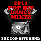 Play & Download 2011 Pop Hit Dance Mixes by The Top Hits Band | Napster