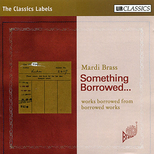 Play & Download Something Borrowed. Works borrowed from borrowed works by Mardi Brass | Napster