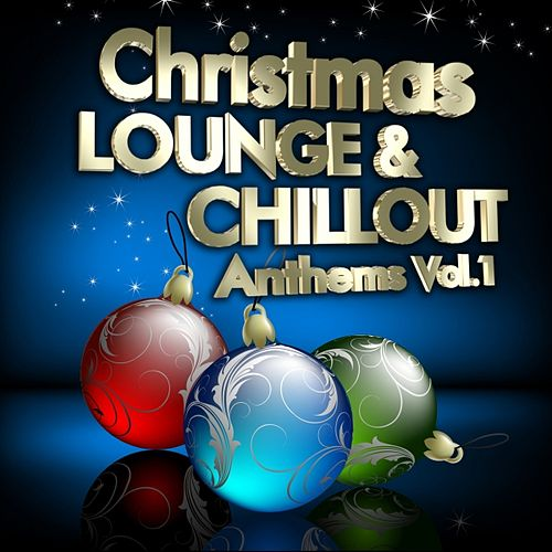 Play & Download Christmas Lounge & Chill Out Anthems, Vol.1 (Best Songs for Xmas, 100  Pure Energy) by Various Artists | Napster
