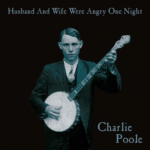Play & Download Husband and Wife Were Angry One Night by Charlie Poole | Napster