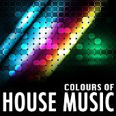 Colours of House Music, Vol. 1 (Essential Collection of House Music (Oldskool and Future Classixx)) by Various Artists