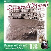 Il canto di Napoli, Vol. 13 by Various Artists