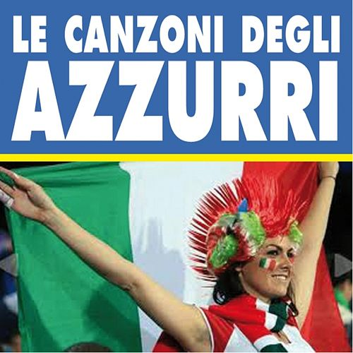 Play & Download Le canzoni degli Azzurri by Various Artists | Napster