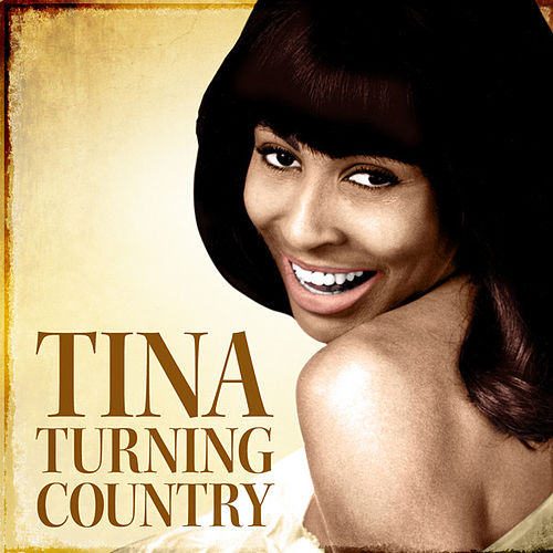Tina - Turning Country by Tina Turner