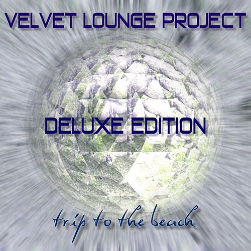 Play & Download Trip to the Beach (Deluxe Edition) by Velvet Lounge Project | Napster