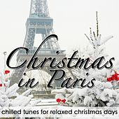 Christmas In Paris (Chilled Tunes for Relaxed Christmas Days) by Various Artists