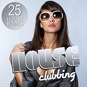 House Clubbing (25 House Bombs) by Various Artists