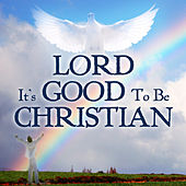 Lord its good to be Christian by Various Artists