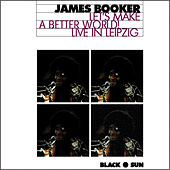 Let's Make a Better World! Live in Leipzig by James Booker