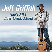 Play & Download She's All I Ever Drink About by Jeff Griffith | Napster