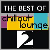 The Best Of Chillout, Lounge , Vol. 2 by Various Artists