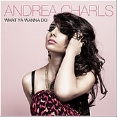 Play & Download What Ya Wanna Do by Andrea Charls | Napster