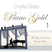 Play & Download Piano Gold 1 - the greatest songs on the piano by Charlie Glass | Napster