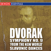 Dvorak - Symphony No. 9 'From The New World' - Slavonic Dances by Various Artists