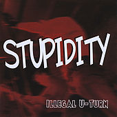 Play & Download Illegal U-turn by Stupidity | Napster