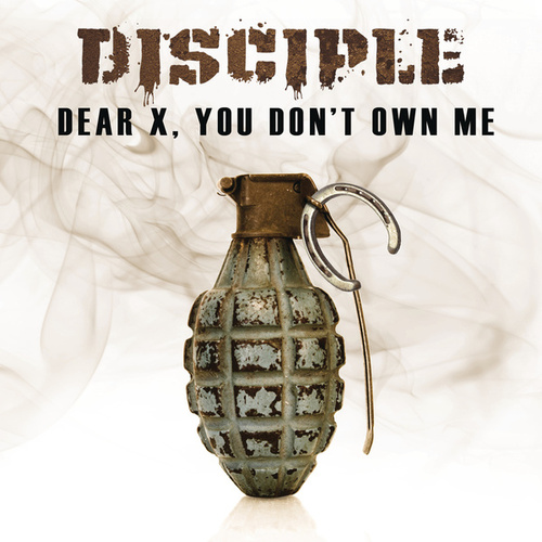 Dear X, You Don't Own Me by Disciple