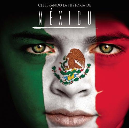 Celebrando La Historia De México by Various Artists