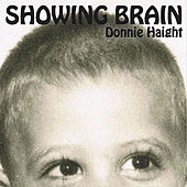 Showing Brain by Donnie Haight