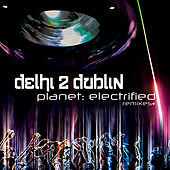 Play & Download Planet: Electrified by Delhi 2 Dublin | Napster