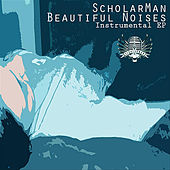 Play & Download Beautiful Noises (Instrumental EP) by ScholarMan | Napster