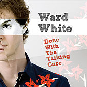 Done With The Talking Cure by Ward White